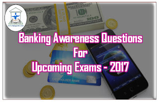 Important Banking Awareness Questions for Upcoming Exams 2017