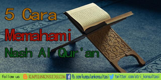 5 Cara Memahami Nash Al Qur'an