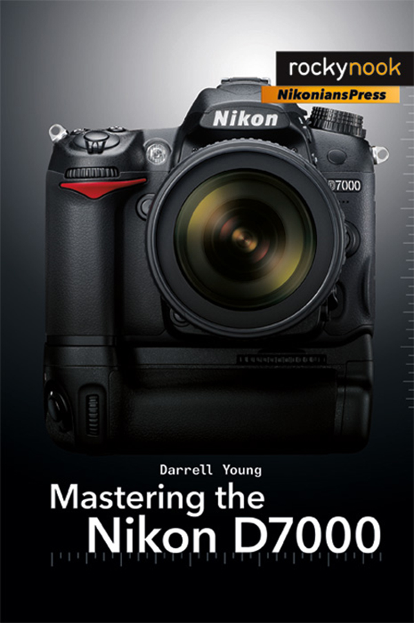 Mastering the Nikon D7000 – New from NikoniansPress and Rocky Nook ...