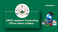 UKPSC Assistant Prosecuting Officer Mains Syllabus