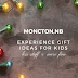 Experience Gift Guide for Kids - MONCTON, NEW BRUNSWICK