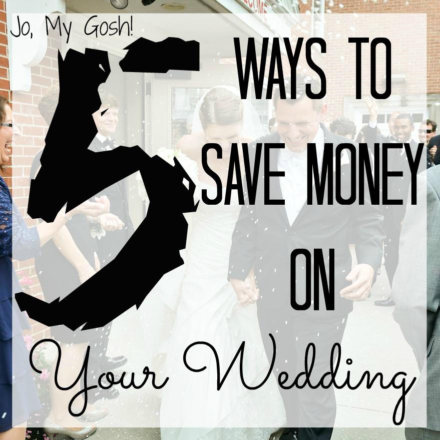 Jo, My Gosh!: 5 Ways To Save Money On Your Wedding