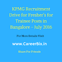 KPMG Recruitment for 2016 batch Fresher candidates for the Trainee vacancies BE or B. Tech or B. Sc or B.C.A Degrees or M.C.A – Computers; MBA in Bangalore - June 2016