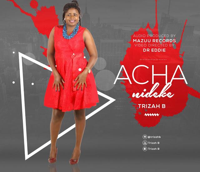 Trizah B – Acha Nideke