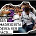 Ser Madridista devia ser fácil...
