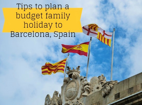 Tips to plan a budget family holiday to Barcelona, Spain