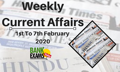 Weekly Current Affairs 1st To 7th February 2020