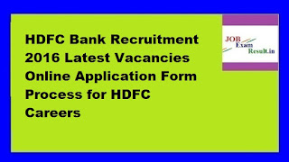 HDFC Bank Recruitment 2016 Latest Vacancies Online Application Form Process for HDFC Careers