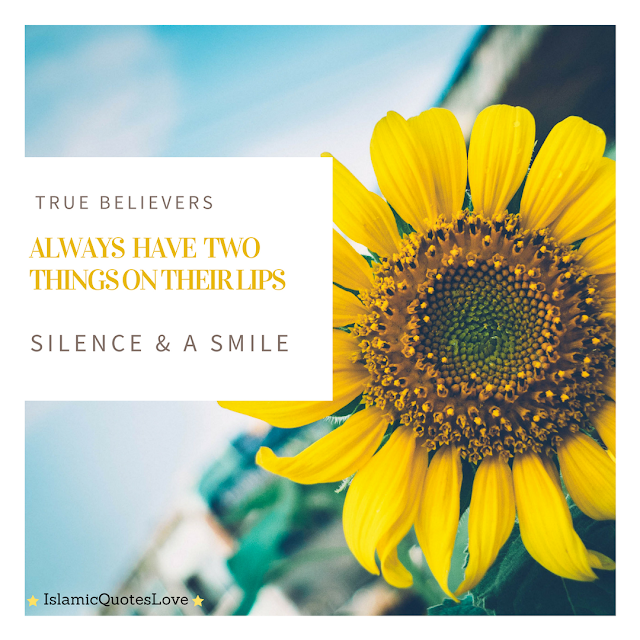 True Believers always have two things on their lips Silence & a Smile