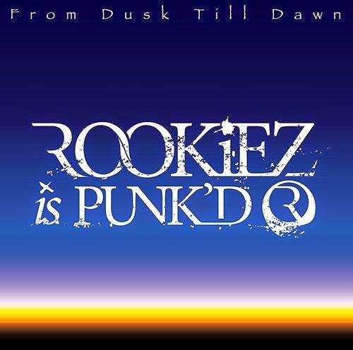 ROOKiEZ is PUNK'D – From Dusk Till Dawn