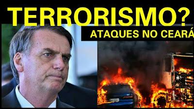 Resultado de imagem para PRESIDENTE JAIR BOLSONARO DEFENDE QUE ATAQUES NO CEARÁ SEJAM CLASSIFICADOS COMO TERRORISMO