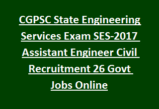 CGPSC State Engineering Services Exam SES-2017 Assistant Engineer Civil Recruitment 26 Govt Jobs Online