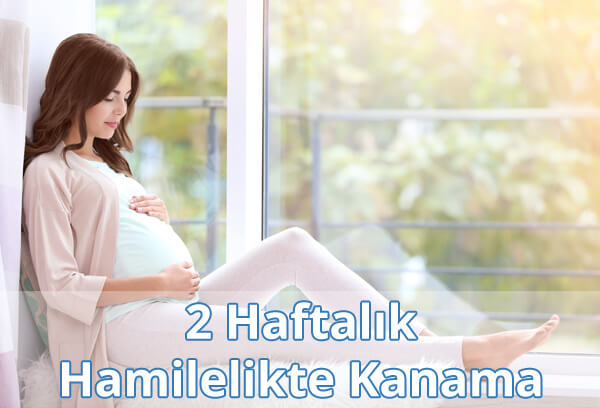 2 Haftalık Hamilelikte (Gebelikte) Kanama