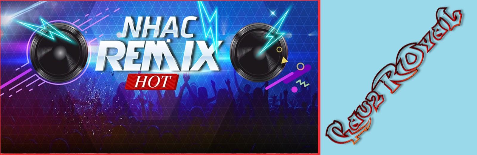 Việt Remix Hot nhất
