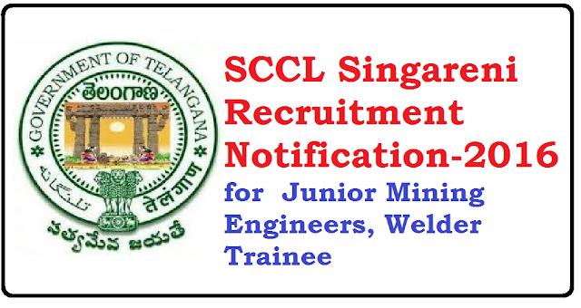 SCCL Mines Singareni Recruitment Notification-2016 | Recruitment Notification from Singareni Collieries Company Limited, Telangana State. Apply Online for Singareni Recruitment Notification for 242 Junior Mining Engineers Welder Trainee/2016/07/sccl-singareni-recruitment-notification-2016.html