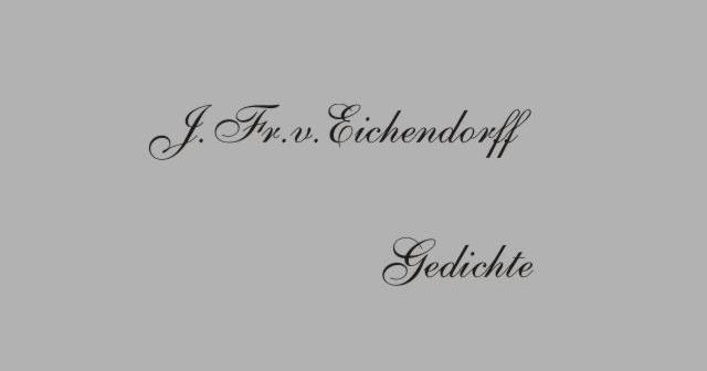 Gedichte Und Zitate Fur Alle Gedichte Von J V Eichendorff Unmut 77