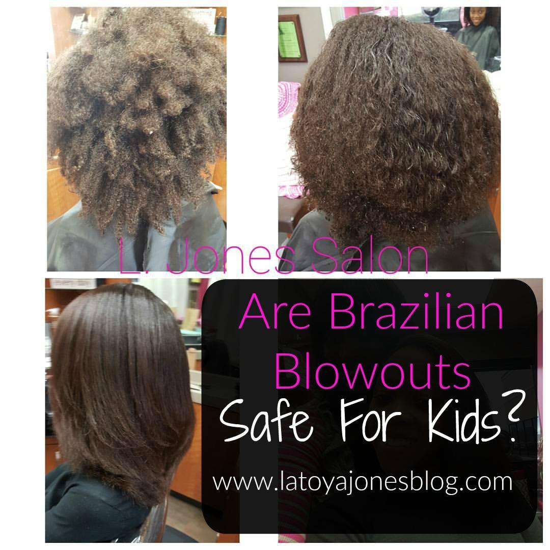 Are Brazilian Blowouts Safe For Kids Latoya Jones