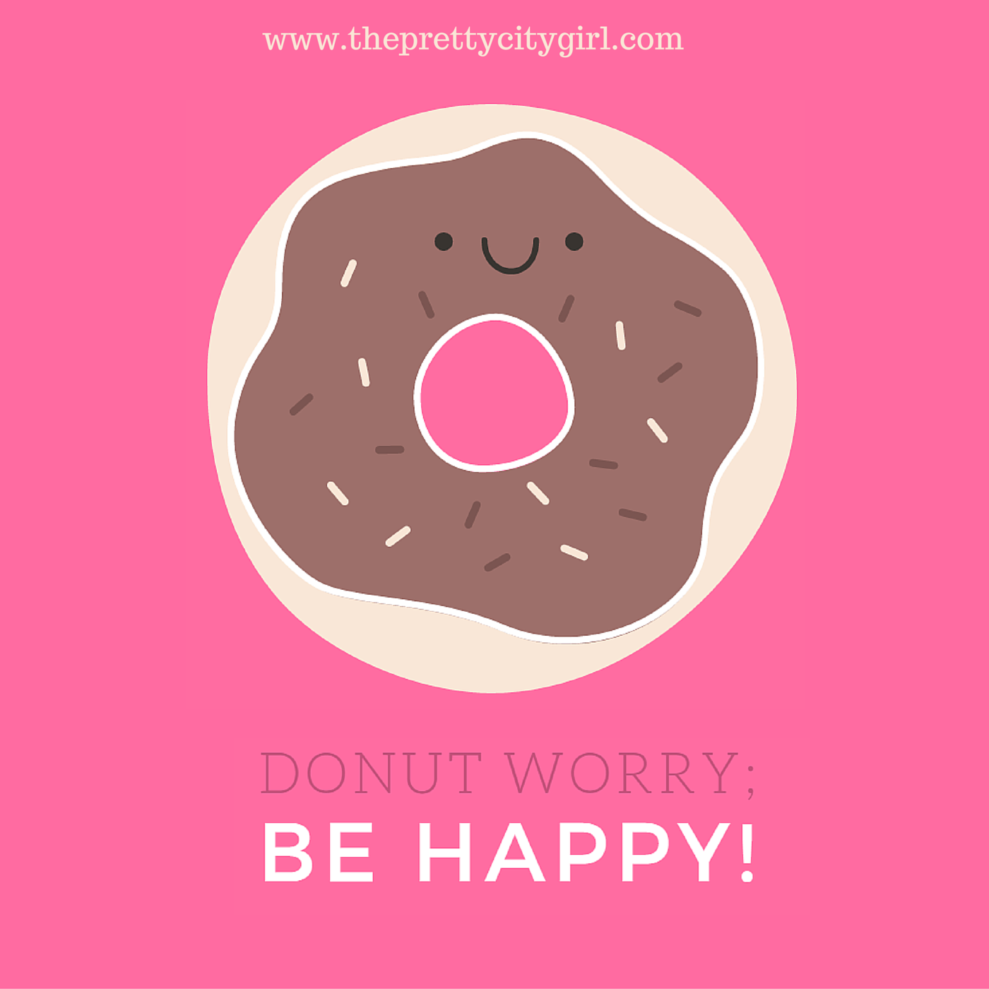 Thats Why Im Uploading This Super Cute Donut That Advises You To Not Worry And Be Happy