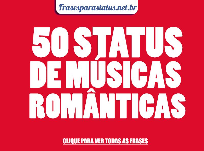 Frases Meiga Para Status: 50 STATUS DE MÚSICAS ROMÂNTICAS