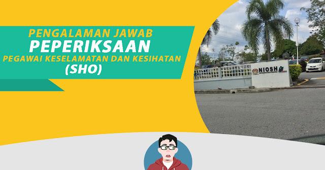 Pengalaman Jawab Peperiksaan SHO Di NIOSH Bandar Baru Bangi