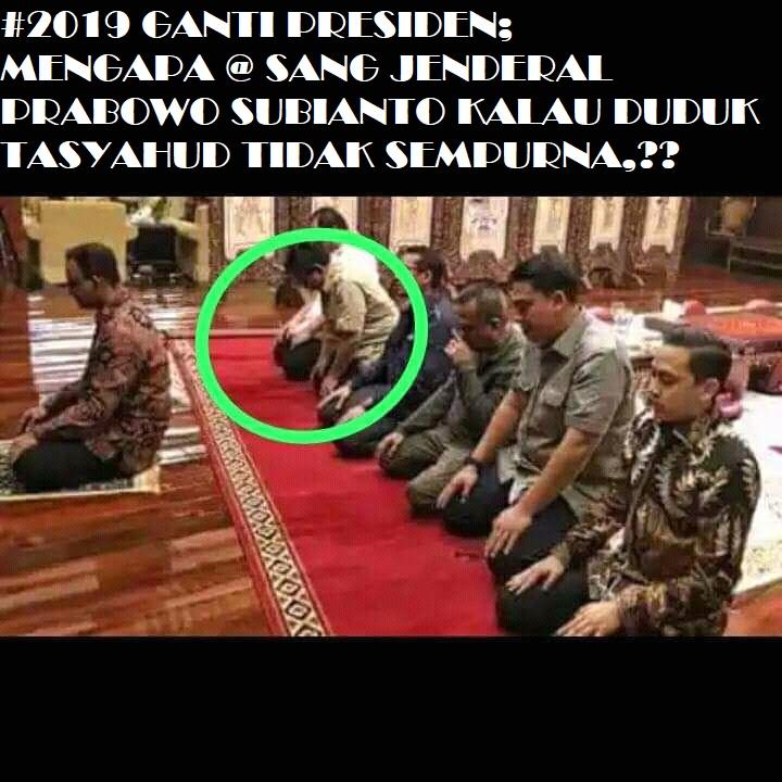 #2019GANTI PRESIDEN;MENGAPA@SANG JENDERAL PRABOWO SUBIANTO KALAU DUDUK TASYAHUD TIDAK SEMPURNA,??