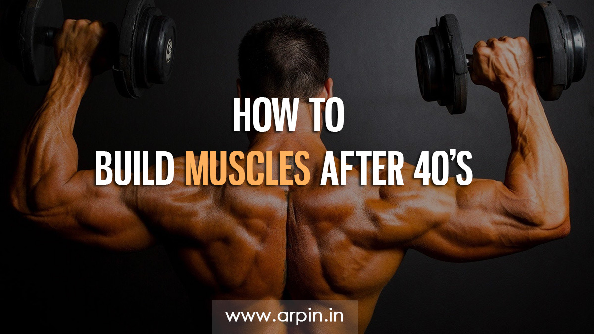 how to build muscles, build muscles after 40, health, body buidling