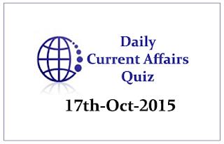 Current Affairs Quiz- 17th October- 2015