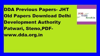 DDA Previous Papers- JHT Old Papers Download Delhi Development Authority Patwari, Steno,PDF-www.dda.org.in