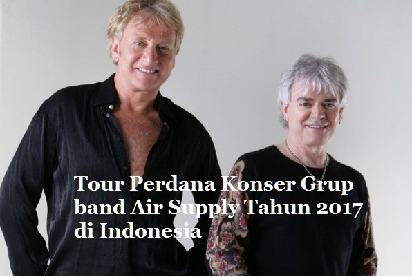 Tour Perdana Konser Grup band Air Supply Tahun 2017 di Indonesia