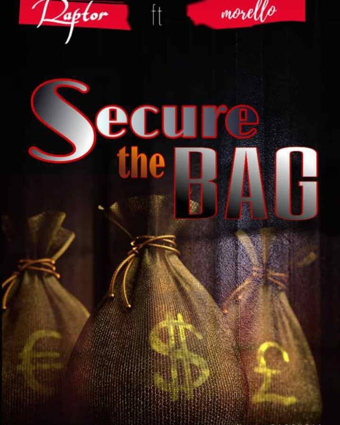 "Raptor Ft Morello – ""Secure The Bag"" [Music]"