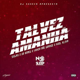 DJ Soneca - Talvez Amanhã (Remix) [feat. Sidjay, Dr. Romeu, Vanda Mãe Grande & Kool Kleva]