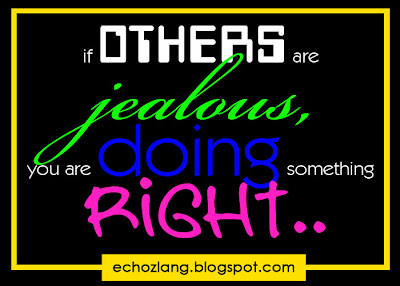 if others are jealous, you are doing something right