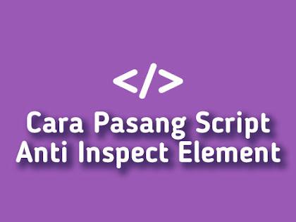 Cara Pasang Script Anti Inspect Element di Blogger