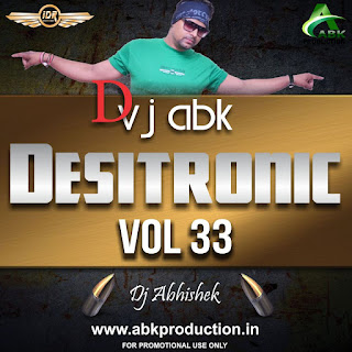 Desitronic+VOL+33+Abk+Production+Dj+Abhishek+Kanpur