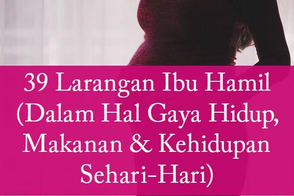 Munculnya info kehamilan yaitu hal yang sangat membahagiaan bagi pasangan suami 39 Larangan Ibu Hamil (Dalam Hal Gaya Hidup, Makanan & Kehidupan Sehari-Hari)