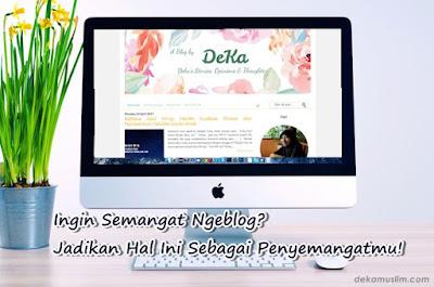http://www.dekamuslim.com/2017/04/ingin-semangat-ngeblog-jadikan-hal-ini.html