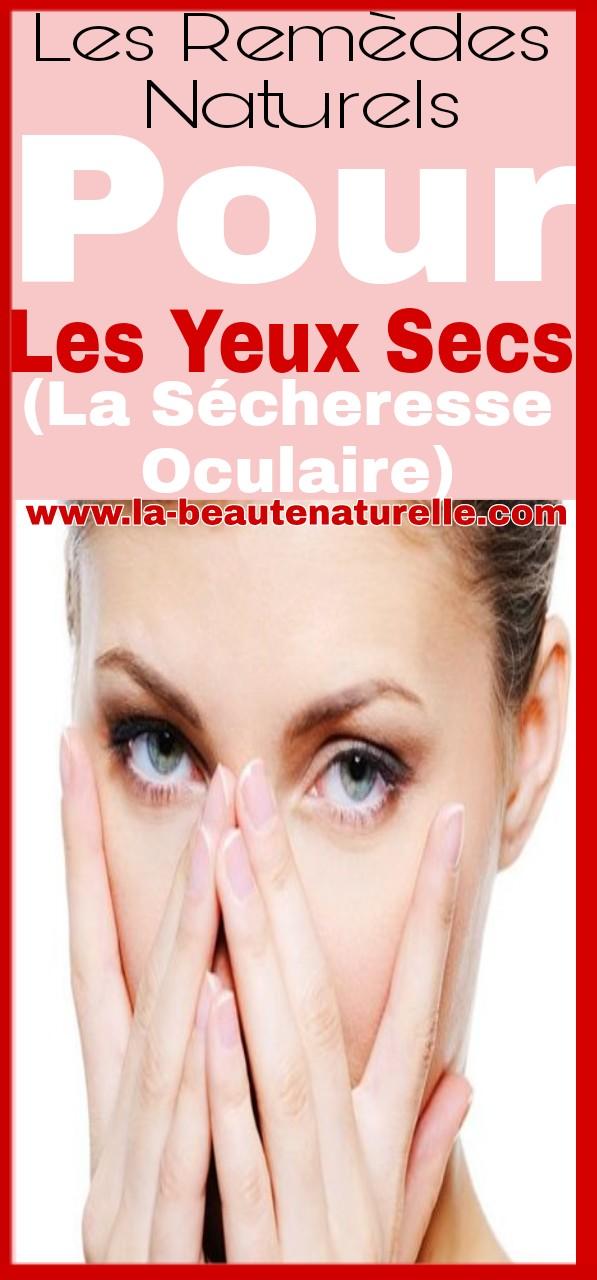 Les remèdes naturels pour les yeux secs (la sécheresse oculaire)