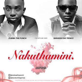 Zubwa The Punch - Ft - Baraka Da Prince - Nakuthamini.