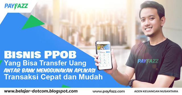 Bisnis PPOB yang Bisa Transfer Uang Antar Bank Menggunakan Aplikasi Transaksi Cepat dan Mudah Daftar Gratis Sekarang!