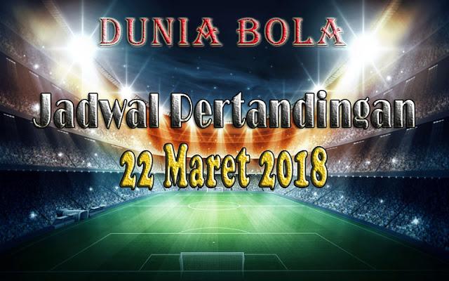 Jadwal Pertandingan Sepak Bola Tanggal 22 Maret 2018