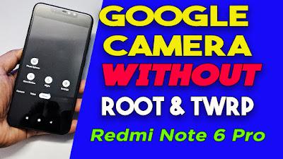Tutorial Cara Install Google Camera di Redmi Note 6 Pro Tanpa Root