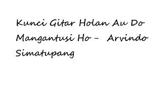 Kunci Gitar Holan Au Do Mangantusi Ho -  Arvindo Simatupang