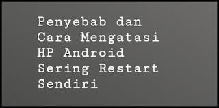 Penyebab dan Cara Mengatasi HP Android Sering Restart Sendiri