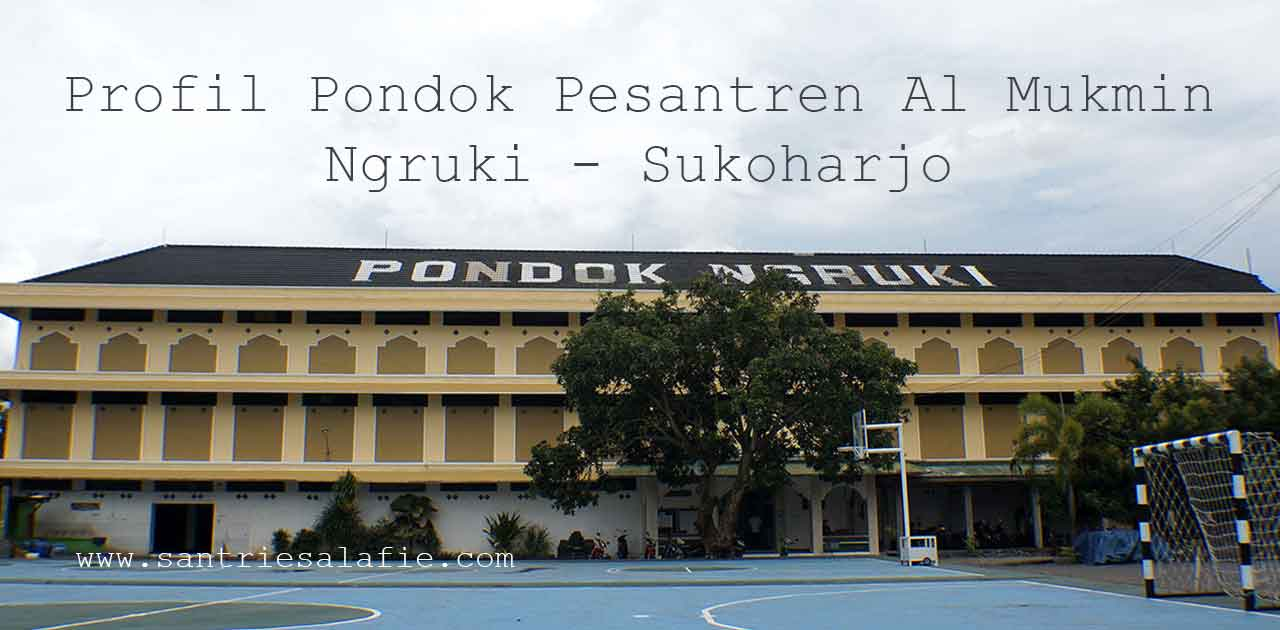 Profil Pondok Pesantren Al Mukmin Ngruki Sukoharjo by Santrie Salafie