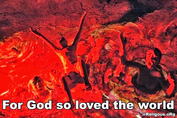 For God so loved the world picture -  that he prepared a fiery hell for the majority of humanity