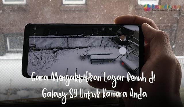 Cara Mengaktifkan Layar Penuh di Galaxy S9 Untuk Kamera Anda