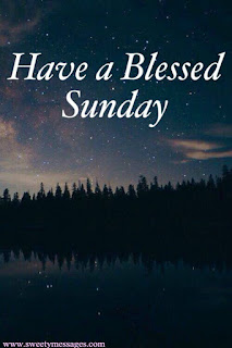 have a blessaed sunday