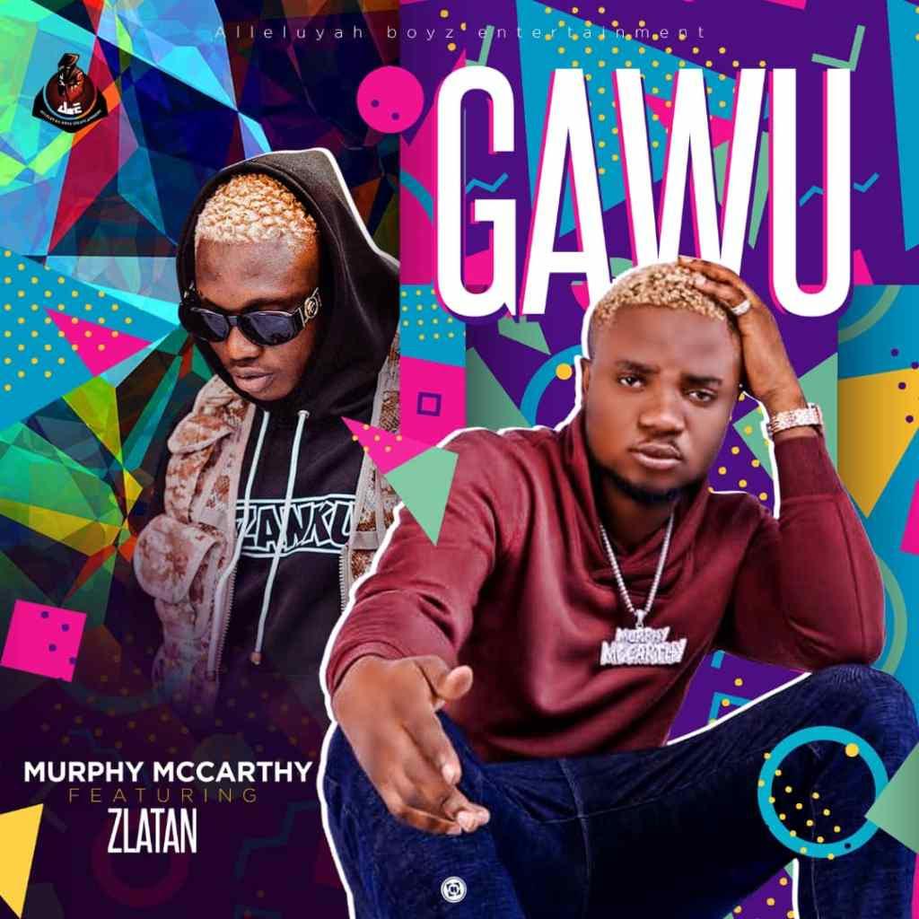 DOWNLOAD MP3: Murphy McCarthy Ft  Zlatan - Gawu - Welcome to