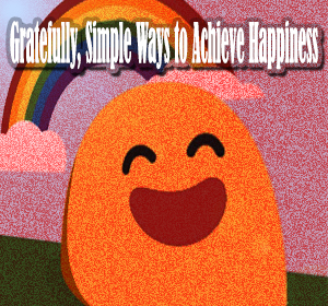Gratefully, Simple Ways to Achieve Happiness