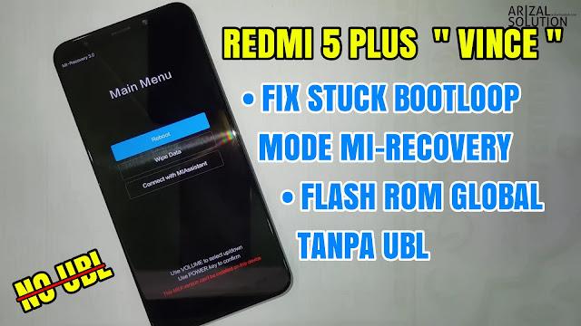 Solusi Xiaomi Redmi 5 Plus Vince Stuck Bootloop Pada Mi-Recovery (Flashing Rom Global Tanpa UBL)